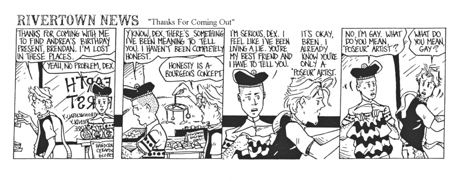 In the early 90s, diversity was coming to the comics pages. Both Doonesbury and For Better or For Worse had gay characters and we didn't want to be left behind. The strip didn't last long enough to do much with this storyline, but I thought what we did was funny.